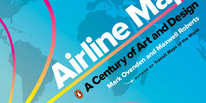 """""""Airline Maps: A Century of Art and Design"""" by Mark Ovenden and Maxwell Roberts"""